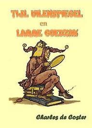 Tijl Uilenspiegel en Lamme Goedzak de heldhaftige, vrolijke en roemrijke daden van Tijl Uilenspiegel en Lamme Goedzak in Vlaanderenland en elders., Coster, Charles de, Paperback