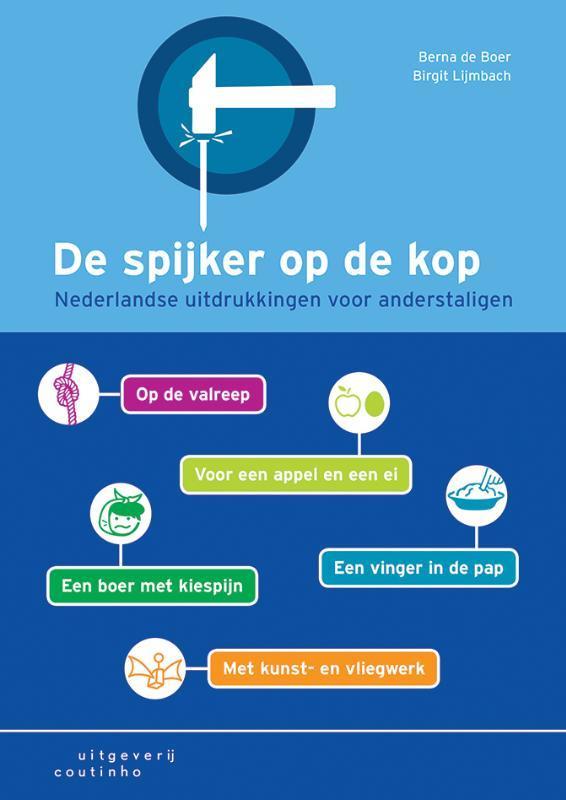 De spijker op de kop nederlandse uitdrukkingen voor anderstaligen, Boer, Berna de, Paperback