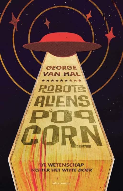 Robots, aliens en popcorn wetenschap op het witte doek, Van Hal, George, Paperback