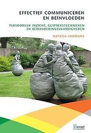Effectief communiceren en beïnvloeden persoonlijk inzicht, gesprekstechnieken en beïnvloedingsvaardigheden, Loomans, Natasja, Hardcover