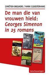 De man die van vrouwen hield: Georges Simenon in 27 romans beschouwingen, Chrétien Breukers, Paperback