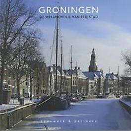 Groningen de melancholie van een stad, Eric Bos, Hardcover