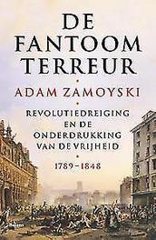 De fantoomterreur revolutiedreiging en de onderdrukking van de vrijheid 1789-1848, Zamoyski, Adam, onb.uitv.
