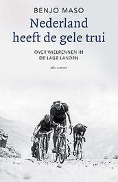 Nederland heeft de gele trui over wielrennen in de lage landen, Maso, Benjo, Paperback