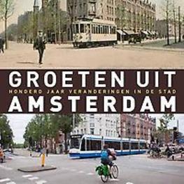 Groeten uit Amsterdam honderd jaar veranderingen in de stad, Robert Mulder, Hardcover