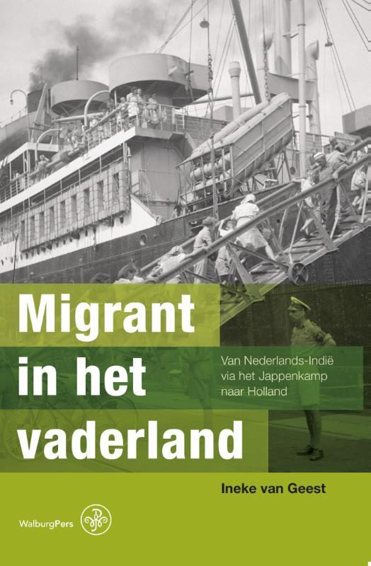 Migrant in het vaderland van Nederlands-Indië via het Jappenkamp naar Holland, Van Geest, Ineke, Paperback