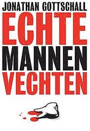 Echte mannen vechten hoe mannen de pikorde bepalen, Gottschall, Jonathan, Paperback