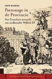 Patronage in de Provincie het Utrechtse netwerk van stadhouder Willem III, Coen Wilders, Paperback
