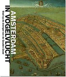 Amsterdam in vogelvlucht stad op de drempel van de Gouden Eeuw, Paperback