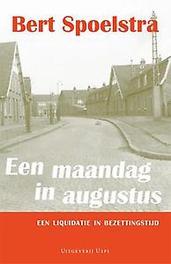 Een maandag in augustus een liquidatie in bezettingstijd, Spoelstra, Bert, Paperback