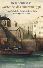 Oostende, de zomer van 1936 Irmgard Keun, Egon Erwin Kisch, Joseph Roth, Stefan Zweig aan de Belgische kust, Mark Schaevers, Paperback