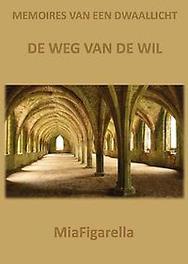 Memoires van een dwaallicht de weg van de wil, Miafigarella, Paperback