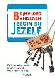 Beïnvloed anderen, begin bij jezelf de interactiesleutel als instrument voor beïnvloeding, Van Dijk, Bert, Paperback