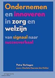 Ondernemen en innoveren in zorg en welzijn van signaal naar succesverhaal, Petra Verhagen, Paperback