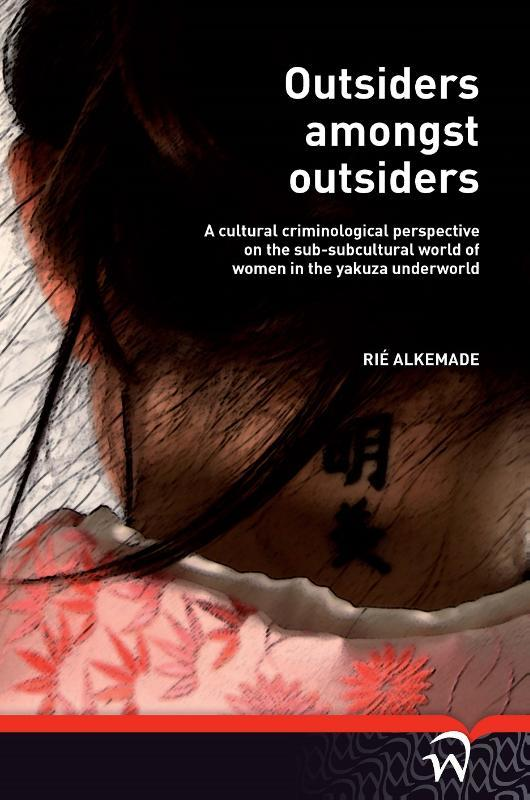 Willem Pompe: 5 Outsiders amongst outsiders a cultural criminological perspective on the sub-subcultural world of women in the yakuza underworld, Alkema, Rie, Paperback