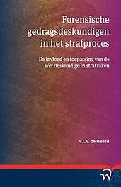 Forensische gedragsdeskundigen in het strafproces de invloed en toepassing van de Wet deskundige in strafzaken, Weerd, V.J.A. de, Paperback