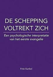 De schepping voltrekt zich een psychologische interpretatie van het eerste evangelie, Kunkel, Fritz, Paperback