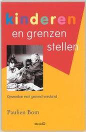 Kinderen en grenzen stellen opvoeden met gezond verstand, Paulien Bom, Paperback