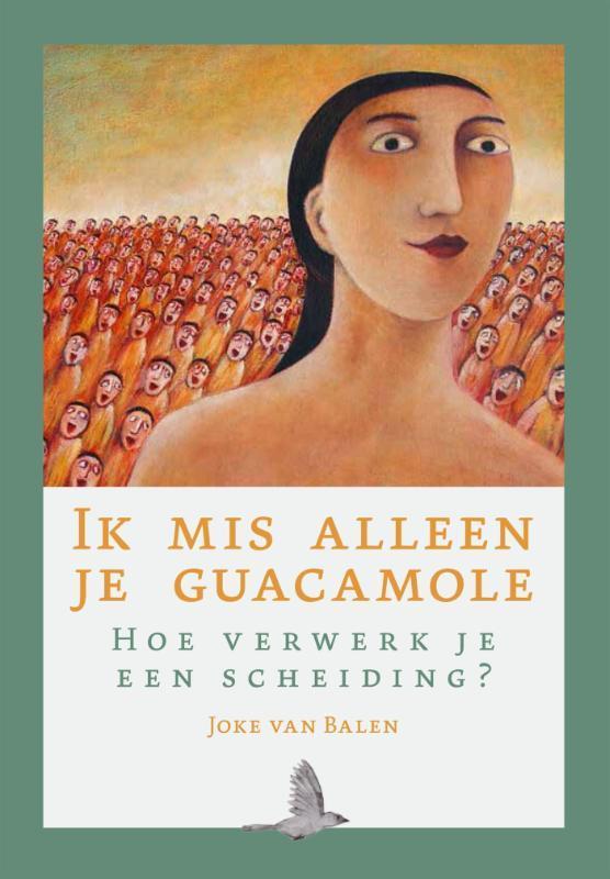 Ik mis alleen je guacamole hoe verwerk je een scheiding?, Van Balen, Joke, Paperback