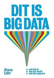 Dit is big data wat het is, hoe het werkt en wat het oplevert, Steve Lohr, Paperback