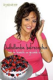 Oudhollandse bakrecepten voor de bewuste en gezonde eter oudhollandse lekkernijen voor de bewuste eter, Lelieveld, Irene, Paperback