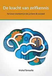 De kracht van zelfkennis het leven overkomt je niet, je bent de oorzaak, Tomaello, Michel, Paperback