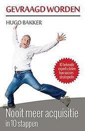 Gevraagd worden nooit meer acquisitie in 10 stappen, Bakker, Hugo, Paperback