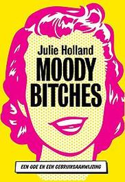 Moody bitches de leukste manier om succesvol te zijn, Julie Holland, Paperback