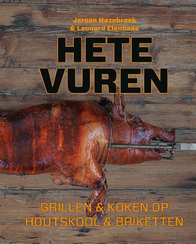 Hete vuren grillen en koken op houtskool & briketten, Hazebroek, Jeroen, Hardcover