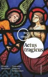ACTUS TRAGICUS:BACH IN.. + BOOK//MUSICA AMPHION/GESUALDO CONSORT AMSTERDAM J.S. BACH, CD