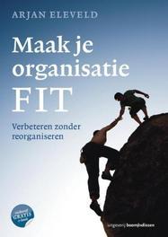 Maak je organisatie fit verbeteren zonder reorganiseren, Eleveld, Arjan, Paperback