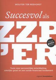 Succesvol als zzper tools voor persoonlijke ontwikkeling zakelijke groei en een solide financieel fundament, Wouter ter Reehorst, Paperback