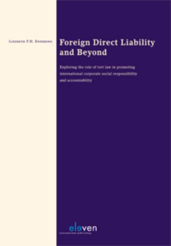 Foreign direct liability and beyond exploring the role of tort law in promoting international corporate social responsibility and accountability, Liesbeth Enneking, Paperback