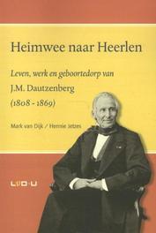 Heimwee naar Heerlen leven, werk en geboortedorp van J.M. Dautzenberg (1808-1869), Mark van Dijk, Paperback