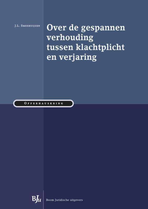 Over de gespannen verhouding tussen klachtplicht en verjaring a conference book, Smeehuijzen, J.L., Paperback