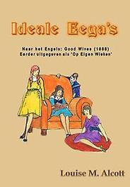 Ideale eega's naar het Engels: good wives. Eerder uitgegeven als 'Op eigen wieken'., Alcott, Louise M., Paperback