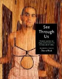 See Through Us portraits and stories of gay women, men and transsexuals in Turkey, Diana Blok, Tula Antonakos, Hardcover