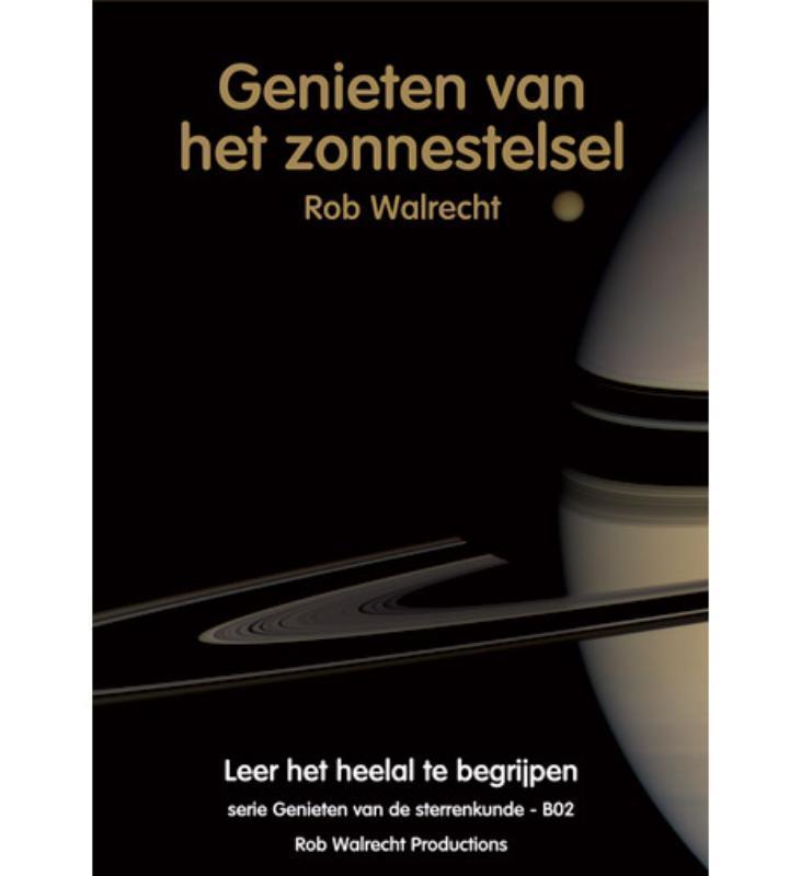 Genieten van het zonnestelsel leer het heelal te begrijpen, Walrecht, Rob, Paperback