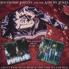 I DON'T WANT TO GO HOME.. .. / THIS TIME IT'S FOR REAL SOUTHSIDE JOHNNY & ASBURY JUKES, CD