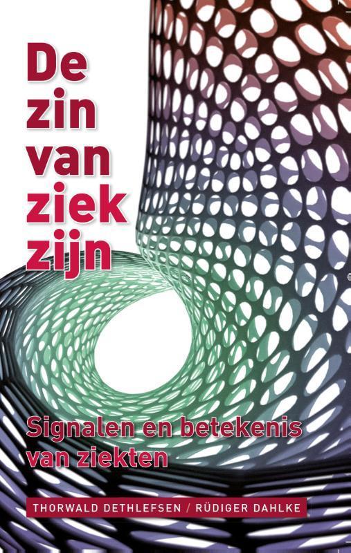 De zin van ziekzijn signalen en betekenis van ziekten, Thorwald Dethlefsen, Paperback