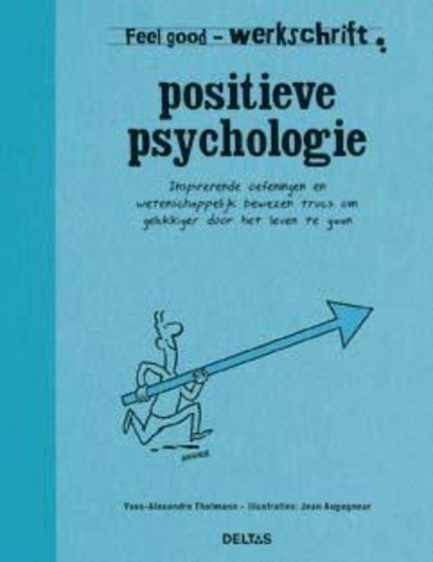 Positieve psychologie Inspirerende oefeningen en wetenschappelijk bewezen trucs om gelukkiger door het leven te gaan, Yves-Alexandre Thalmann, onb.uitv.
