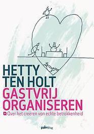 Gastvrij organiseren over het creëren van echte betrokkenheid, Holt, Hetty ten, Paperback