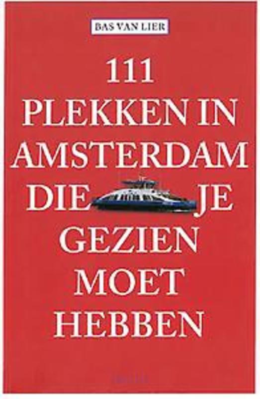 111 plekken in Amsterdam die je gezien moet hebben Van Lier, Bas, Paperback