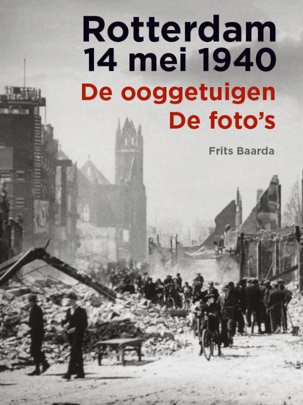 Rotterdam 14 mei 1940 de ooggetuigen de foto's, Frits Baarda, Paperback