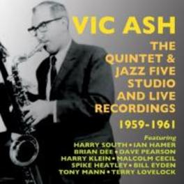 QUINTET & JAZZ FIVE.. .. STUDIO AND LIVE RECORDINGS 1959-1961 VIC ASH, CD