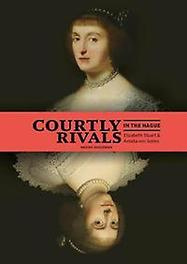 Courtly Rivals in The Hague Elizabeth Stuart (1596-1662) and Amalia von Solms (1602-1675), Nadine Akkerman, Hardcover