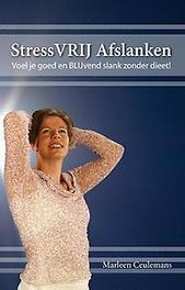 Stressvrij afslanken voel je goed en blijvend slank zonder dieet!, Marleen Ceulemans, Paperback
