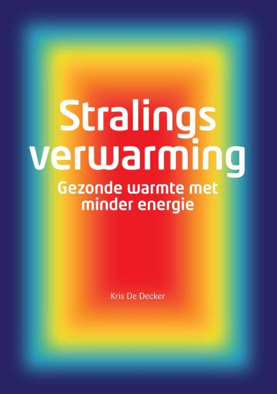 Stralingsverwarming gezonde warmte met minder energie, De Decker, Kris, Paperback