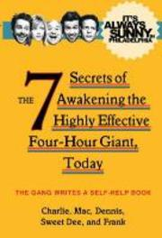 It's Always Sunny in Philadelphia The 7 Secrets of Awakening the Highly Effective Four-Hour Giant, Today, The Gang, Paperback
