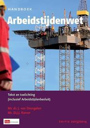 Handboek arbeidstijdenwet: editie 2013-2014 tekst en toelichting (inclusief arbeidstijdenbesluit), J. van Drongelen, Paperback